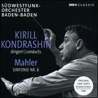 Kirill Kondrashin Conducts Mahler: Symphony No. 6 - SWR Baden-Baden and Freiburg Symphony Orchestra; Kirill Kondrashin (conductor)