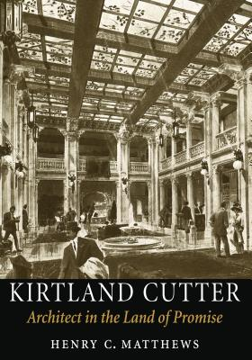 Kirtland Cutter: Architect in the Land of Promise - Matthews, Henry C