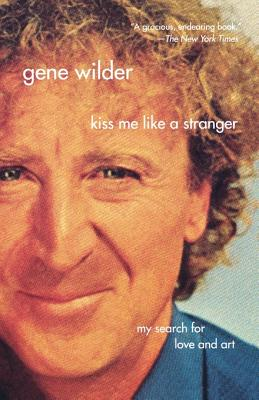 Kiss Me Like a Stranger: My Search for Love and Art - Wilder, Gene