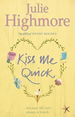Kiss Me Quick - Highmore, Julie