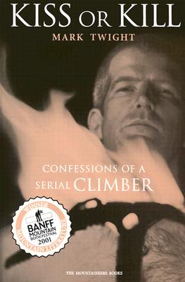 Kiss or Kill: Confessions of a Serial Climber - Twight, Mark