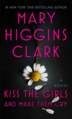 Kiss the Girls and Make Them Cry - Clark, Mary Higgins