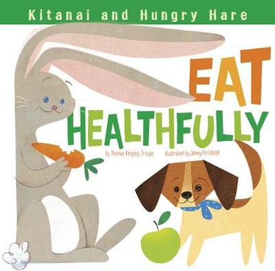 Kitanai and Hungry Hare Eat Healthfully - Troupe, Thomas Kingsley