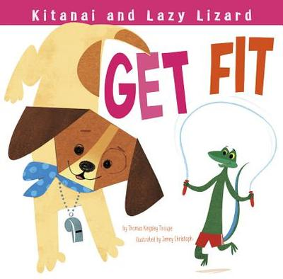 Kitanai and Lazy Lizard Get Fit - Troupe, Thomas Kingsley