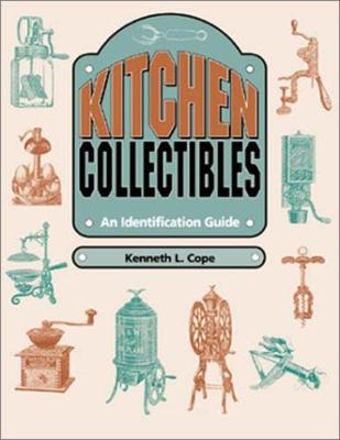 Kitchen Collectibles: An Identification Guide - Cope, Kenneth L