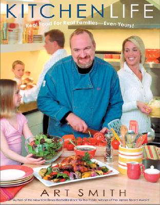 Kitchen Life: Real Food for Real Families--Even Yours! - Smith, Art