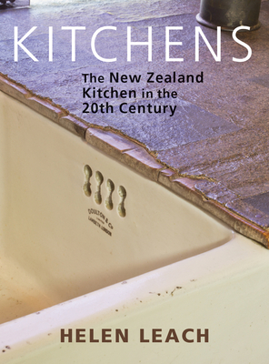 Kitchens: The New Zealand Kitchen in the 20th Century - Leach, Helen