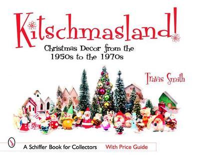 Kitschmasland: Christmas Decor from the 1950s Through the 1970s - Smith, Travis, and Przywara, Skip (Photographer)