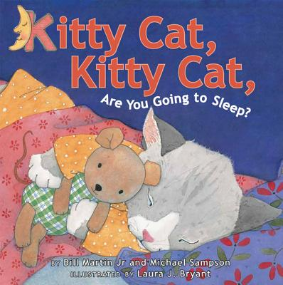 Kitty Cat, Kitty Cat, Are You Going to Sleep? - Martin, Bill, Jr., and Sampson, Michael, and Bryant, Laura J (Illustrator)