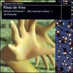 Klaas de Vries: Diafonia, la Creación; Sub nocte per umbras; De profundis