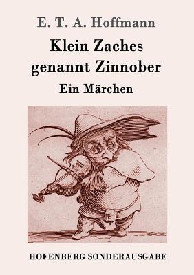 Klein Zaches Genannt Zinnober - E T a Hoffmann