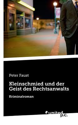 Kleinschmied Und Der Geist Des Rechtsanwalts - Peter Faust