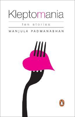 Kleptomania: Ten Stories: Ten Stories - Padmanabhan, Manjula, and Manjula, and Padmanabhan, Majula