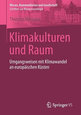 Klimakulturen Und Raum: Umgangsweisen Mit Klimawandel an Europaischen Kusten - Heimann, Thorsten