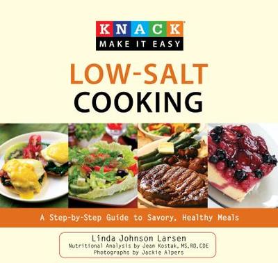 Knack Low-Salt Cooking: A Step-By-Step Guide to Savory, Healthy Meals - Larsen, Linda, and Alpers, Jackie (Photographer)