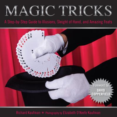 Knack Magic Tricks: A Step-by-Step Guide to Illusions, Sleight of Hand, and Amazing Feats - Kaufman, Richard, and Copperfield, David (Foreword by), and Kaufman, Elizabeth (Photographer)