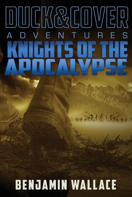 Knights of the Apocalypse: A Duck & Cover Adventure - Wallace, Benjamin