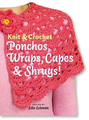 Knit & Crochet Ponchos, Wraps, Capes & Shrugs! - Eckman, Edie (Editor)