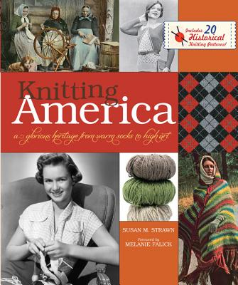 Knitting America: A Glorious Heritage from Warm Socks to High Art - Strawn, Susan M., and Falick, Melanie (Foreword by)