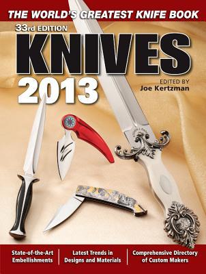 Knives 2013: The World's Greatest Knife Book - Kertzman, Joe