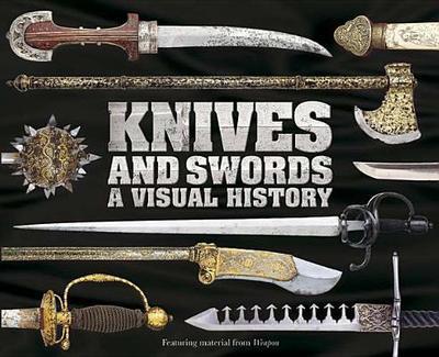 Knives and Swords: A Visual History - DK Publishing (Creator)