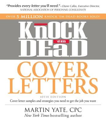 Knock 'em Dead Cover Letters: Cover Letter Samples and Strategies You Need to Get the Job You Want - Yate, Martin, Cpc