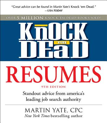 Knock 'em Dead Resumes: Standout Advice from America's Leading Job Search Authority - Yate, Martin, and Yate Martin