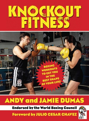 Knockout Fitness: Boxing Workouts to Get You in the Best Shape of Your Life - Dumas, Andy
