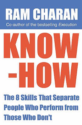 Know-how: The 8 Skills That Separate People Who Perform from Those Who Don't - Charan, Ram