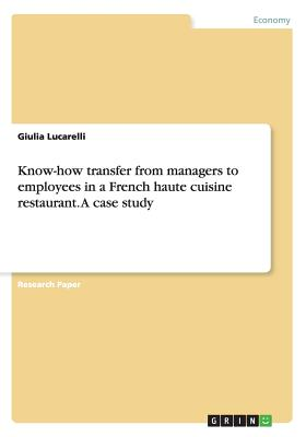 Know-How Transfer from Managers to Employees in a French Haute Cuisine Restaurant. a Case Study - Lucarelli, Giulia