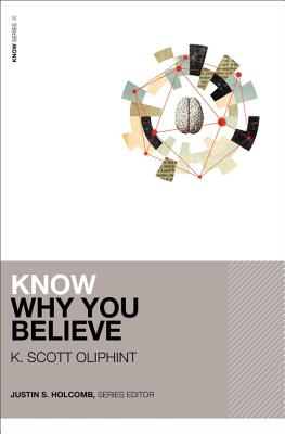 Know Why You Believe - Oliphint, K Scott, and Holcomb, Justin S (Editor)
