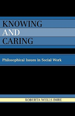 Knowing and Caring: Philosophical Issues in Social Work - Imre, Roberta Wells
