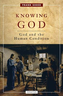 Knowing God: God and the Human Condition - Sheed, Frank