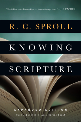 Knowing Scripture - Sproul, R C, and Packer, J I, Dr. (Foreword by)