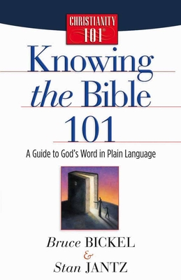 Knowing the Bible 101 - Bickel, Bruce