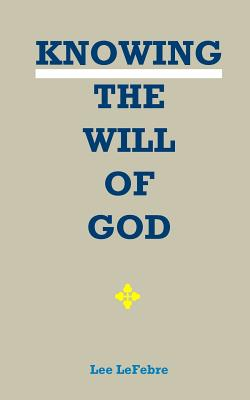Knowing the Will of God - Lefebre, Lee