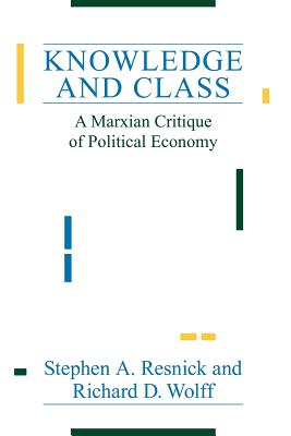Knowledge and Class: A Marxian Critique of Political Economy - Resnick, Stephen a