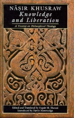 Knowledge and Liberation in a Muslim World: A Treatise on Philosophical Theology - Nasir-I-Khusraw, and Khusraw, Nasir, and Nasir-I Khusraw