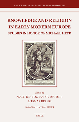 Knowledge and Religion in Early Modern Europe: Studies in Honor of Michael Heyd - Ben-Tov, Asaph