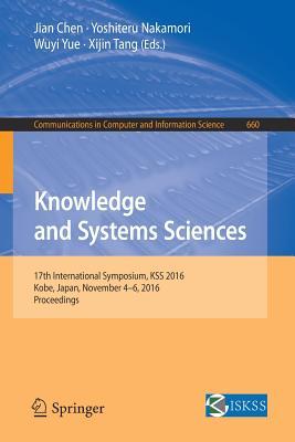 Knowledge and Systems Sciences: 17th International Symposium, Kss 2016, Kobe, Japan, November 4-6, 2016, Proceedings - Chen, Jian (Editor), and Nakamori, Yoshiteru (Editor), and Yue, Wuyi (Editor)