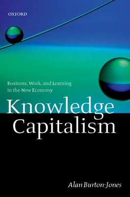 Knowledge Capitalism: Business, Work, and Learning in the New Economy - Burton-Jones, Alan