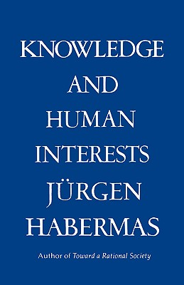 Knowledge & Human Interests - Habermas, Jurgen, and Habermas, Juergen, and Shapiro, Jeremy J, Dr. (Translated by)
