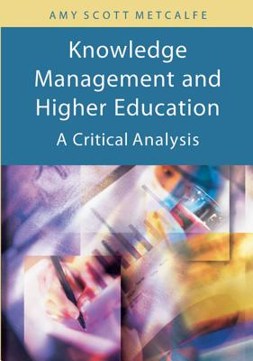 Knowledge Management and Higher Education: A Critical Analysis - Metcalfe, Amy Scott