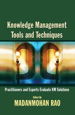 Knowledge Management Tools and Techniques: Practitioners and Experts Evaluate KM Solutions - Rao, Madanmohan (Editor)