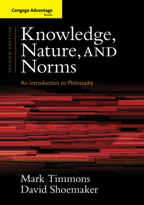 Knowledge, Nature, and Norms: An Introduction to Philosophy - Timmons, Mark, Professor, and Shoemaker, David