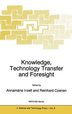 Knowledge, Technology Transfer and Foresight - Inzelt, A (Editor), and Coenen, R (Editor)