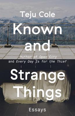 Known and Strange Things: Essays - Cole, Teju