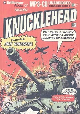 Knucklehead: Tall Tales & Mostly True Stories about Growing Up Scieszka - Scieszka, Jon (Read by)