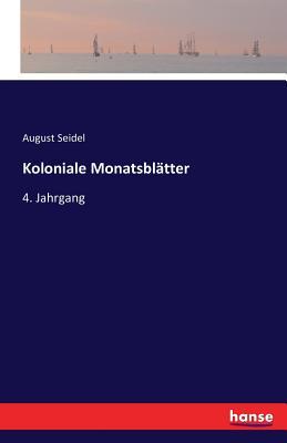 Koloniale Monatsblatter - Seidel, August