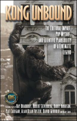 Kong Unbound: The Cultural Impact, Pop Mythos, and Scientific Plausibility of a Cinematic Legend - Haber, Karen (Editor)